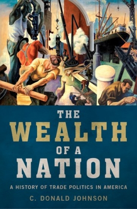 C. Donald Johnson | Wealth of a Nation: A History of Trade Politics in America