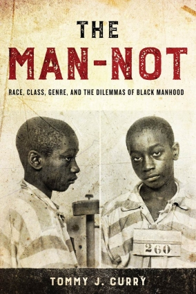 Tommy Curry | Man-Not: Race, Class, Genre, and the Dilemmas of Black Manhood