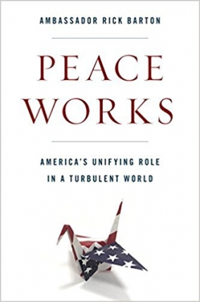 Ambassador Rick Barton | Peace Works: America's Unifying Role in a Turbulent World