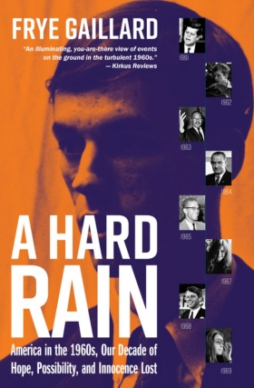 Frye Gaillard | A Hard Rain: America in the 1960s, Our Decade of Hope, Possibility, and Innocence Lost