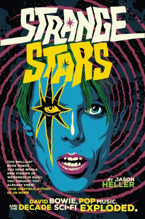 Jason Heller | Strange Stars: David Bowie, Pop Music, and the Decade Sci-Fi Exploded