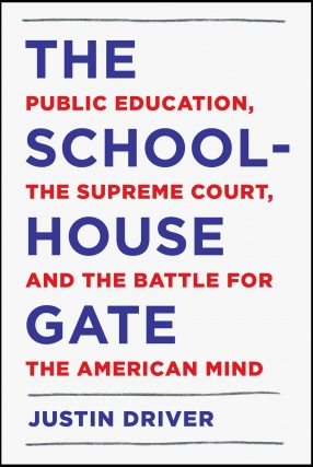 Justin Driver | The Schoolhouse Gate: Public Education, the Supreme Court, and the Battle for the American Mind