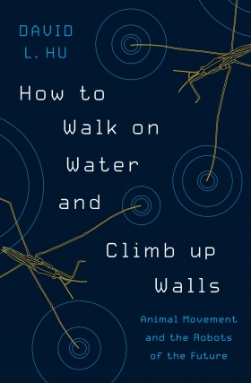 David Hu | How to Walk on Water and Climb up Walls: Animal Movement and the Robots of the Future
