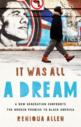 Reniqua Allen | It Was All a Dream: A New Generation Confronts the Broken Promise to Black America
