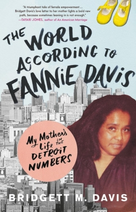 Bridgett M. Davis | The World According to Fannie Davis: My Mother's Life in the Detroit Numbers