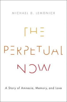 Michael D. Lemonick | The Perpetual Now: A Story of Amnesia, Memory, and Love