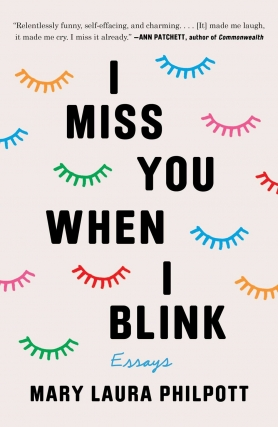 Mary Laura Philpott - I Miss You When I Blink