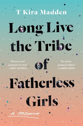T Kira Madden - Long Live the Tribe of Fatherless Girls