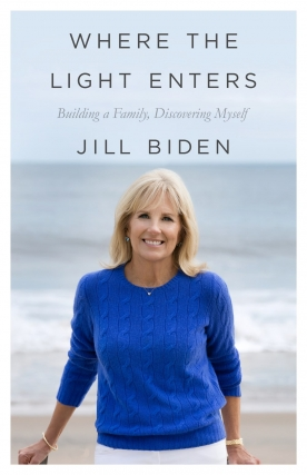 Jill Biden - Where the Light Enters: Building a Family, Discovering Myself