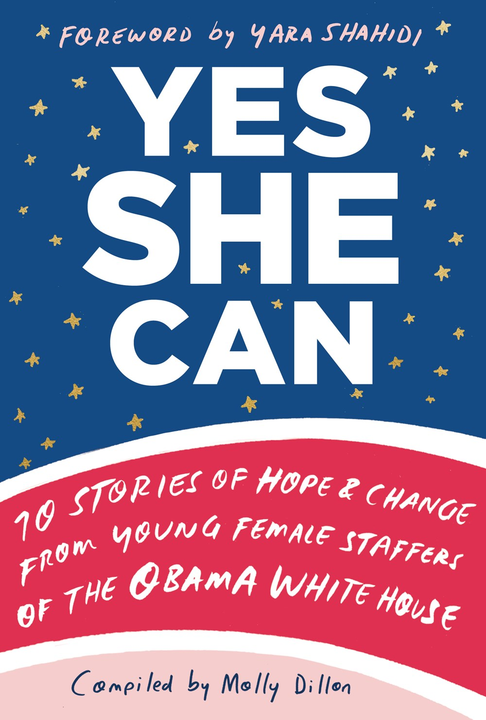 Molly Dillon - Yes She Can: 10 Stories of Hope & Change from Young Female Staffers of the Obama White House