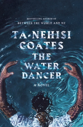 Ta-Nehisi Coates - The Water Dancer