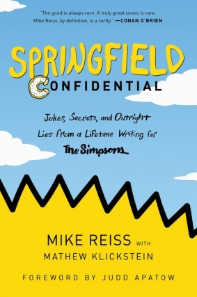 Mike Reiss - Springfield Confidential: Jokes, Secrets, and Outright Lies from a Lifetime Writing for The Simpsons
