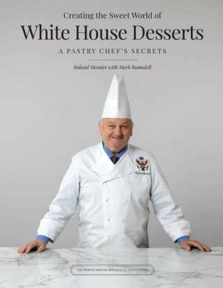 Roland Mesnier - Creating the Sweet World of White House Desserts