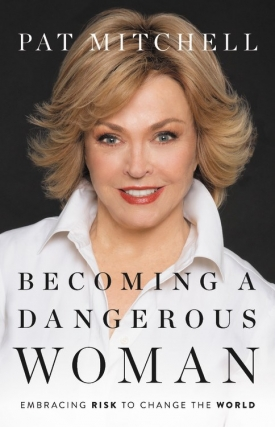 Pat Mitchell - Becoming a Dangerous Woman