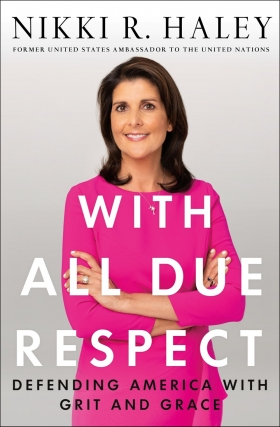 Nikki Haley - With All Due Respect