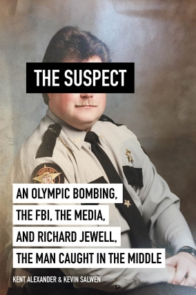 Kent Alexander and Kevin Salwen - The Suspect: An Olympic Bombing, the FBI, the Media, and Richard Jewell, the Man Caught in the Middle