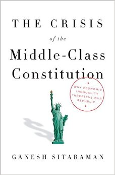 Ganesh Sitaraman | THE CRISIS OF THE MIDDLE CLASS CONSTITUTION