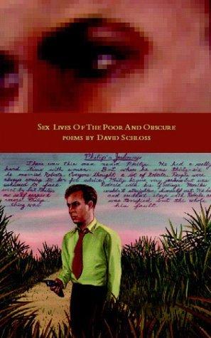 Sex Lives of the Poor and Obscure (Poetry Series). David Schloss.