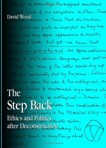 The Step Back: Ethics And Politics After Deconstruction (S U N Y Series in Contemporary Continental Philosophy). David Wood.