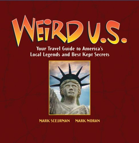 Weird U.S.: Your Travel Guide to America's Local Legends and Best Kept Secrets. Mark Sceurman Mark Moran.
