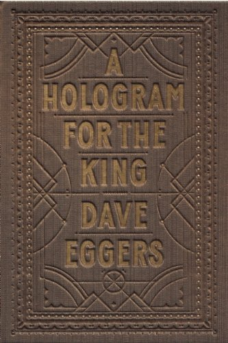 A Hologram for the King. Dave Eggers.