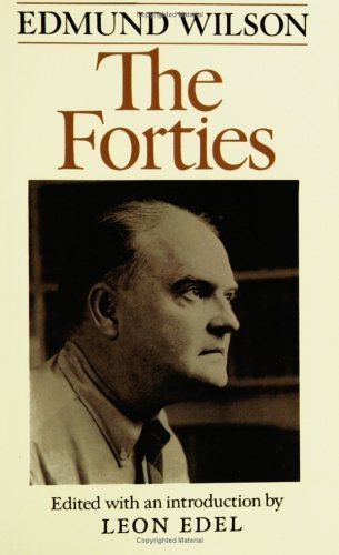 The Forties: From Notebooks & Diaries Of The Period. Edmund Wilson.