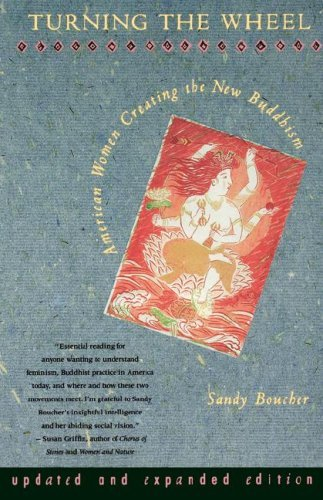 Turning the Wheel: American Women Creating the New Buddhism. Sandy Boucher.