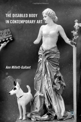 The Disabled Body in Contemporary Art. Ann Millett-Gallant.