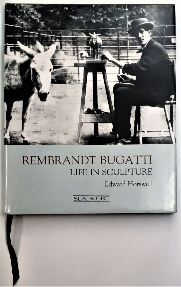 Rembrandt Bugatti: Life in Sculpture. Edward Horswell.
