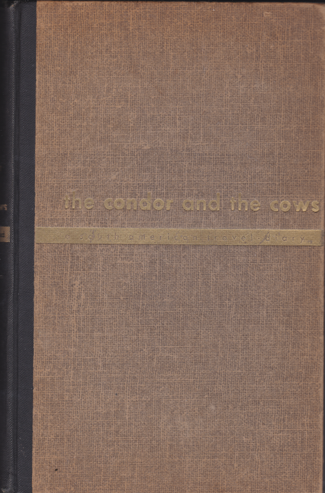 Condor And The Cows: A South American Travel Diary. Christopher Isherwood, William Caskey.