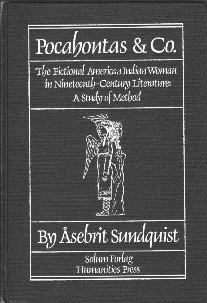 Pocahontas & Co.: The Fictional American Indian Woman in Nineteenth-Century Literature: A Study of Method. Asebrit Sundquist.