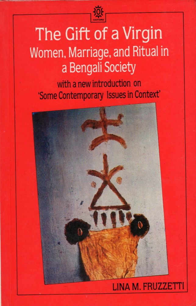 The Gift of a Virgin: Women, Marriage, and Ritual in a Bengali Society  Second Indian impression with a new introduction on 'Some Contemporary  Issues