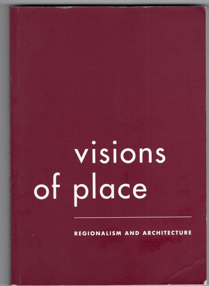 Visions of Place: Regionalism and Architecture. William Bechhoefer.