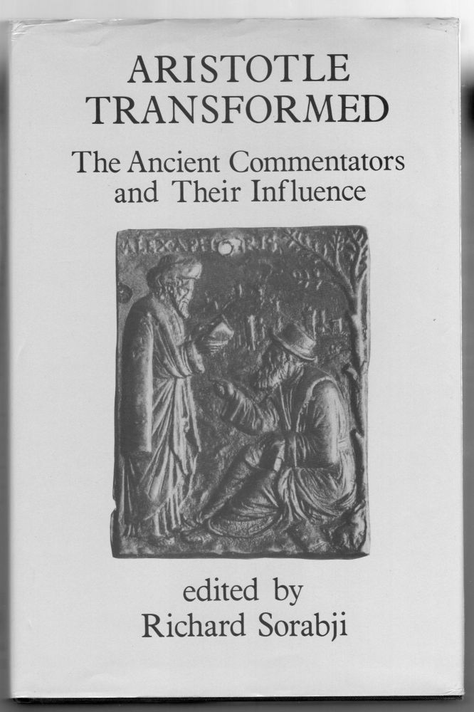 Aristotle Transformed: The Ancient Commentators and Their Influence (Ancient Commentators on Aristotle)
