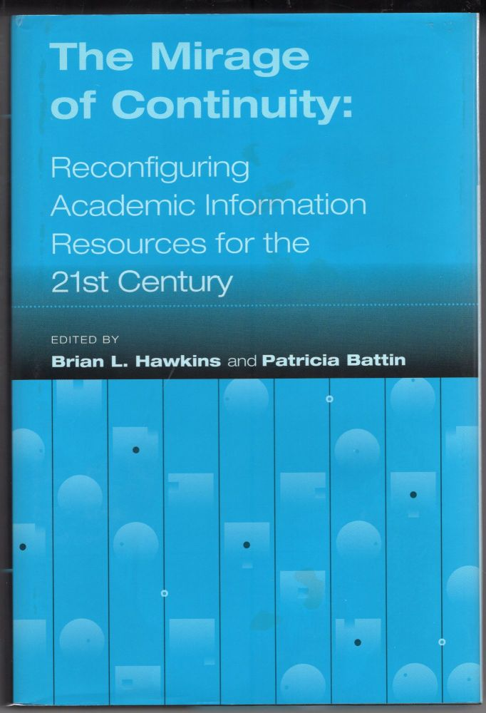 The Mirage of Continuity: Reconfiguring Academic Information Resources for the 21st Century. Council on Library, Association of American Universities Information Resources.