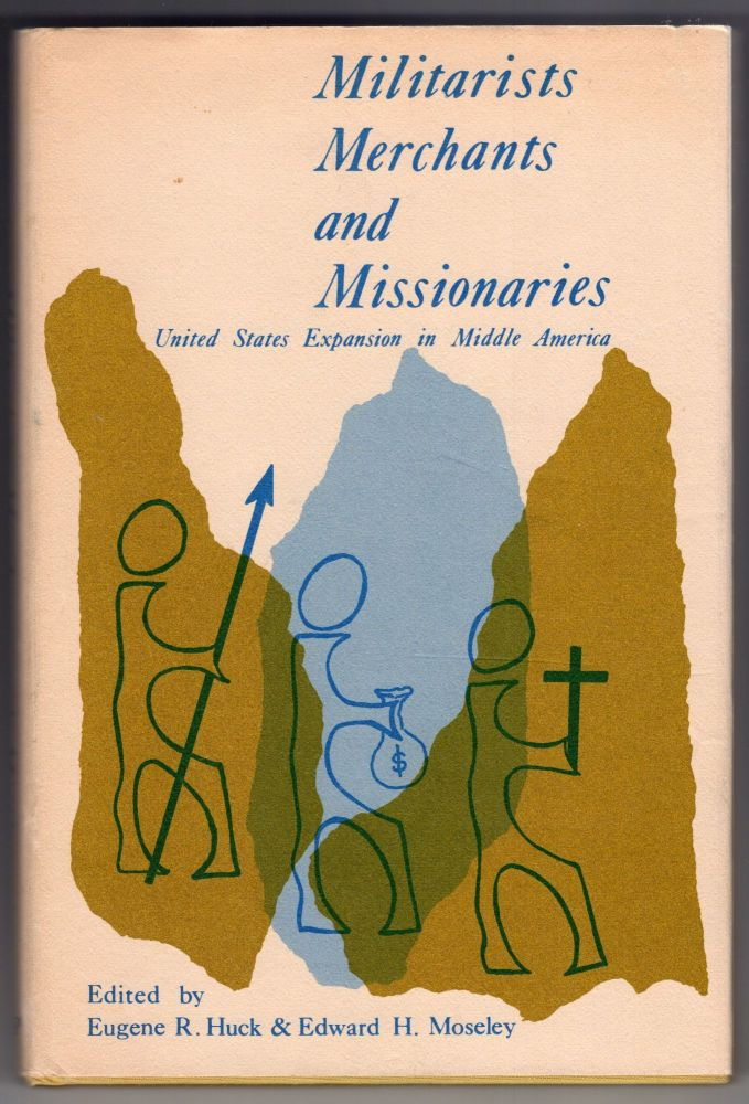 Militarists, Merchants, and Missionaries: United States Expansion in Middle America