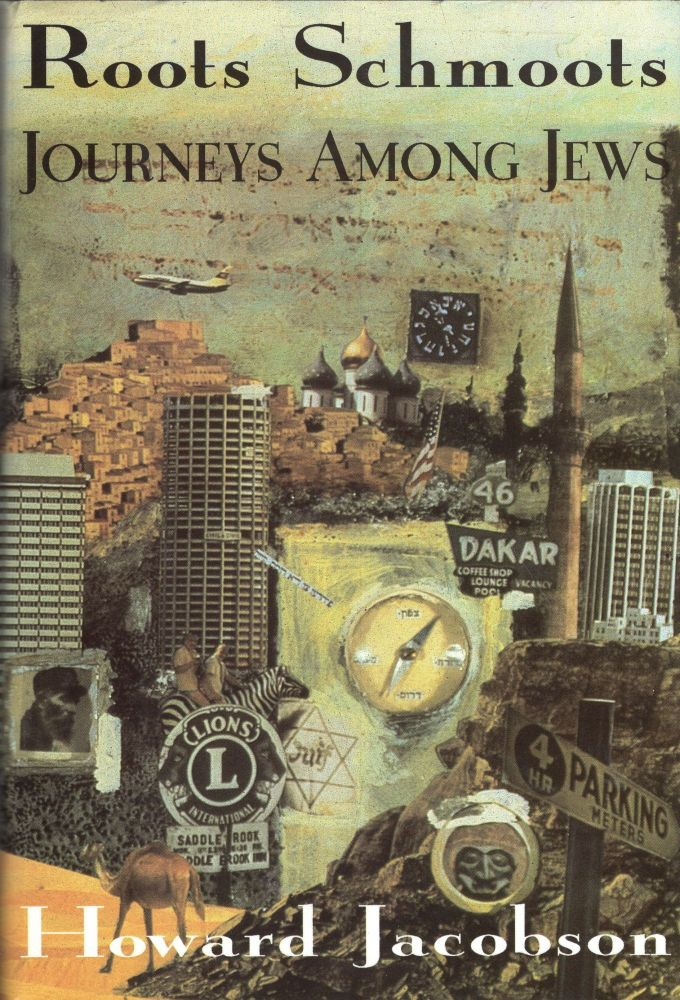 Roots Schmoots: Journeys Among Jews. Howard Jacobson.