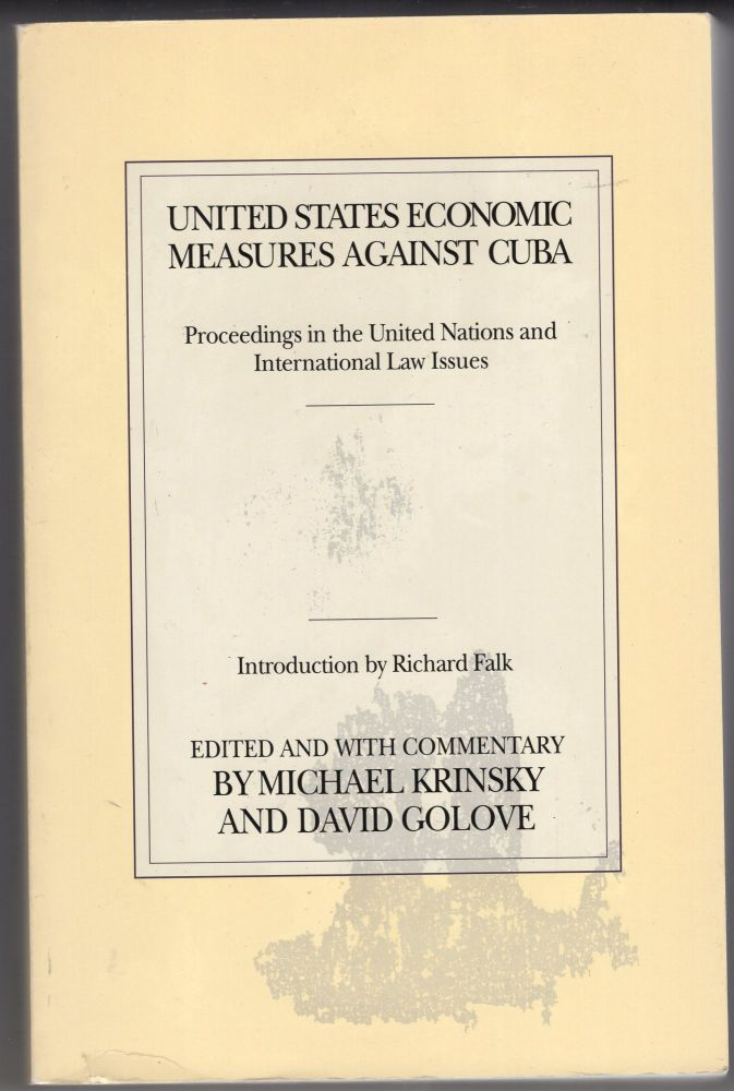 United States Economic Measures Against Cuba: Proceedings in the United Nations and International Law Issues. David Golove Michael Krinsky.