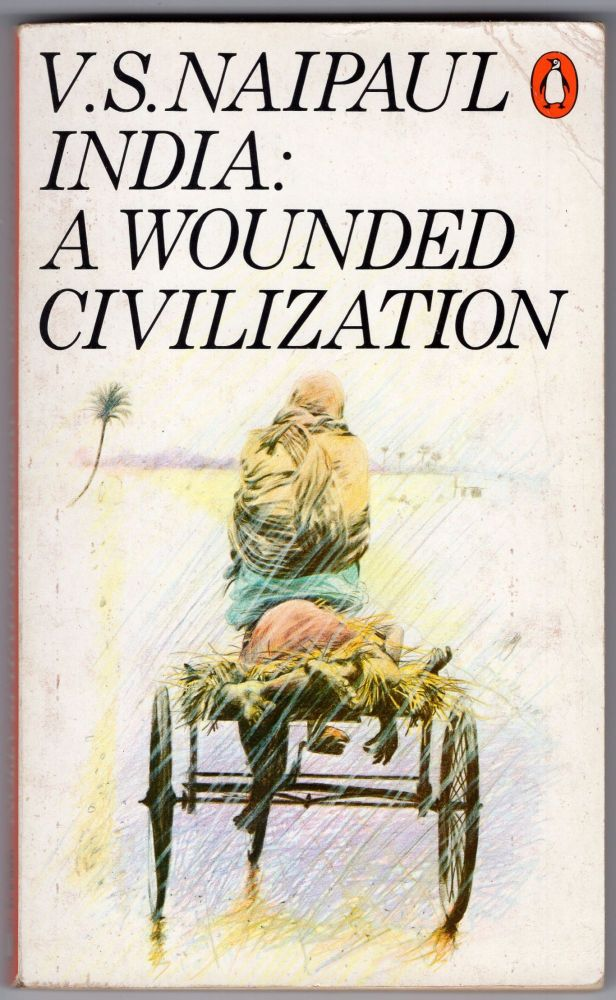 India a Wounded Civilization. V S. Naipaul.