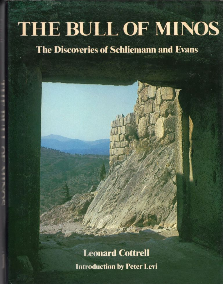 The Bull of Minos: The Discoveries of Schliemann and Evans. Leonard Cottrell.