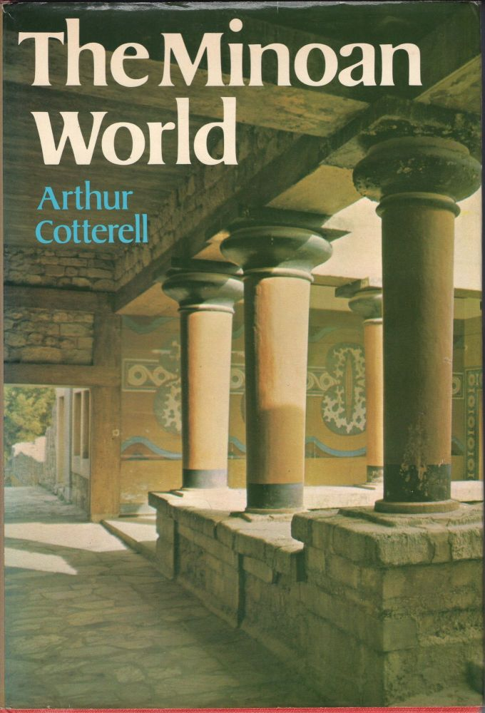 The Minoan world. Arthur Cotterell.