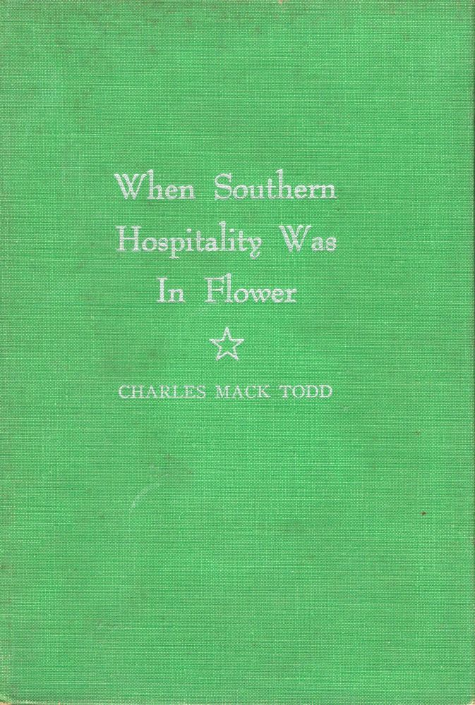 When Southern hospitality was in flower. Charles Mack Todd.