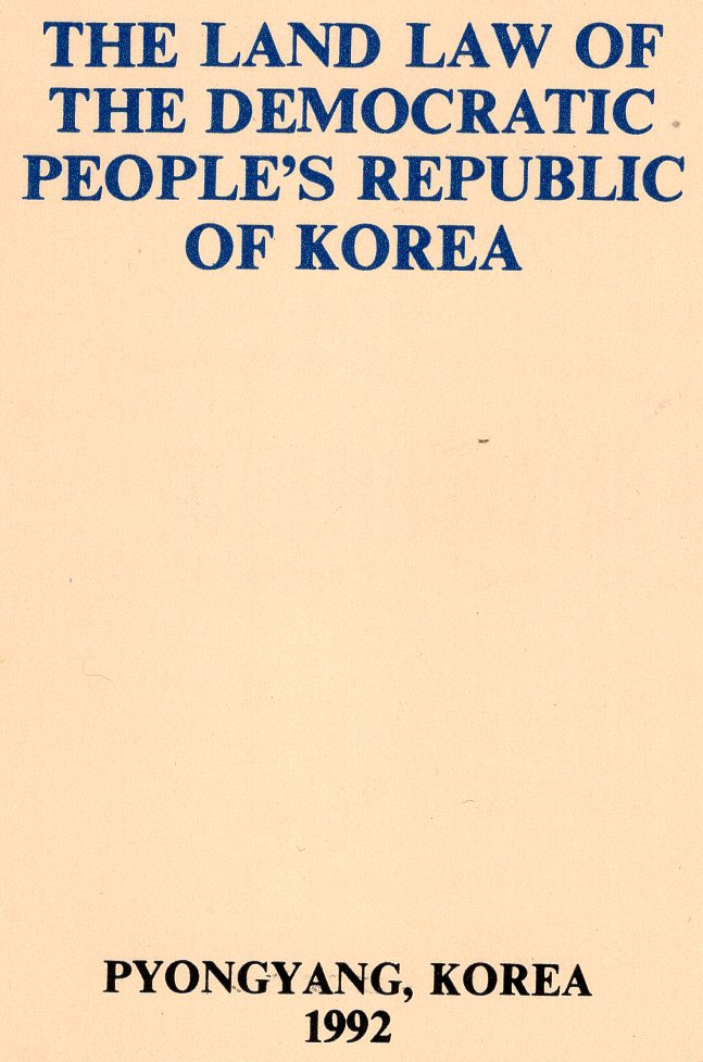 The Land Law Of The Democratic People's Republic Of Korea: Adopted at the Seventh Session of the Fifth Supreme People's Assembly of the Democratic People's Republic of Korea April 29, 1977. Kim Il Sung.