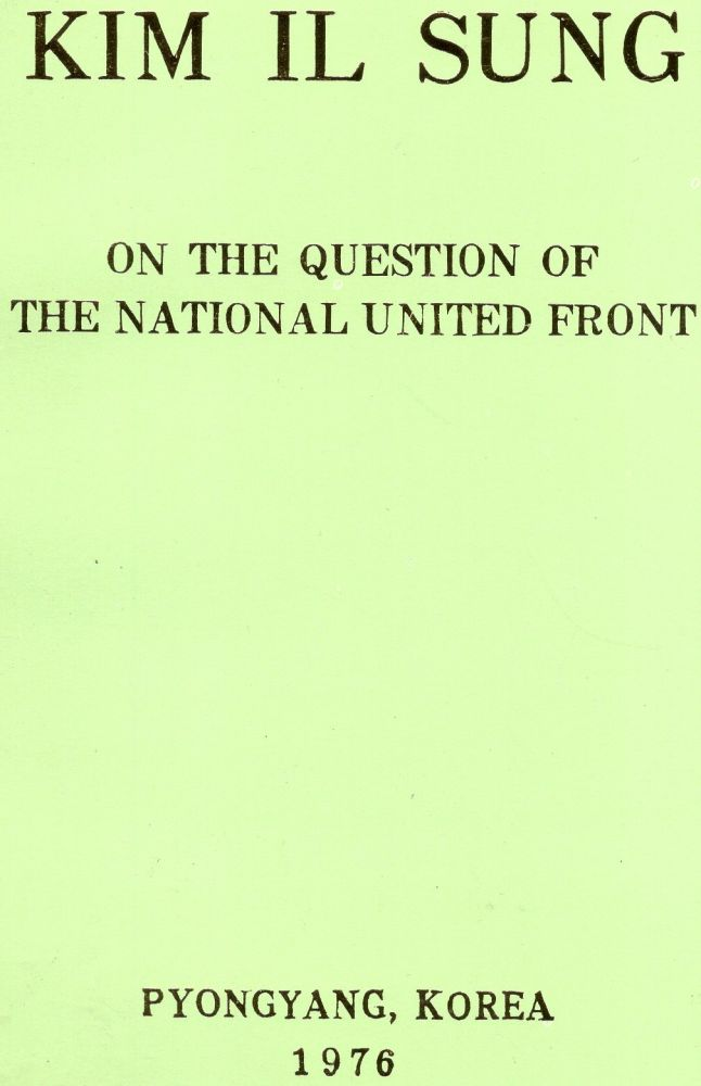 On The Question of The National United Front: Lecture Delivered at a Political Forum Sponsored by Democratic Youth Organizations, December 22, 1945. Kim Il Sung.