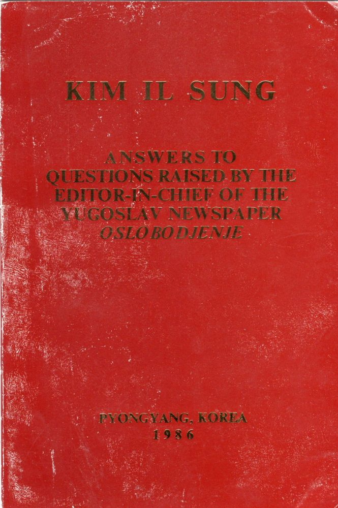 Answers to questions raised by the editor-in-chief of the Yugoslav newspaper Oslobodjenje. Kim Il Sung.