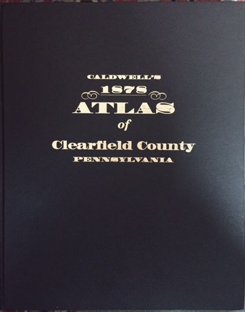 Caldwell's Illustrated Historical Combination Atlas of Clearfield County Pennsylvania. C. E. Caldwell.