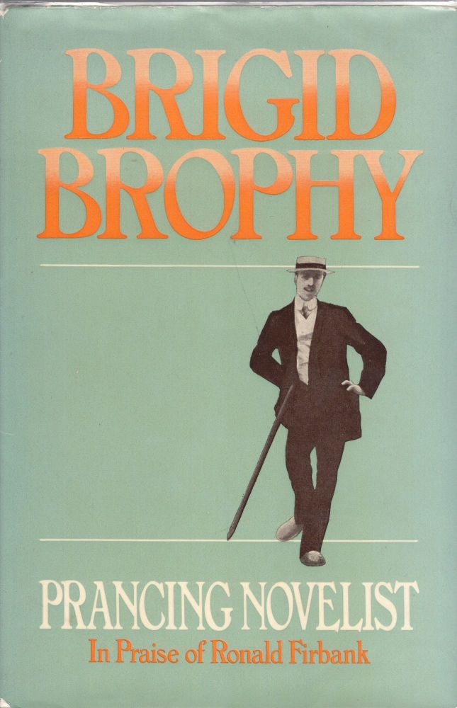 Prancing novelist;: A defence of fiction in the form of a critical biography in praise of Ronald Firbank. Brigid Brophy.