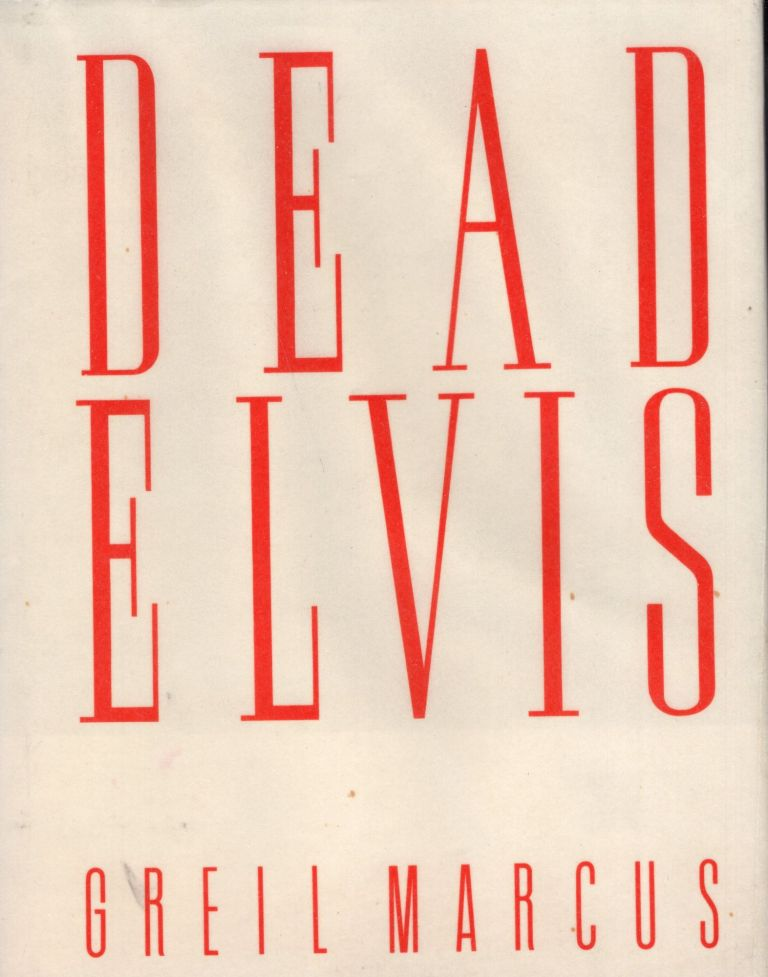Dead Elvis : A Chronicle of a Cultural Obsession. GREIL MARCUS.