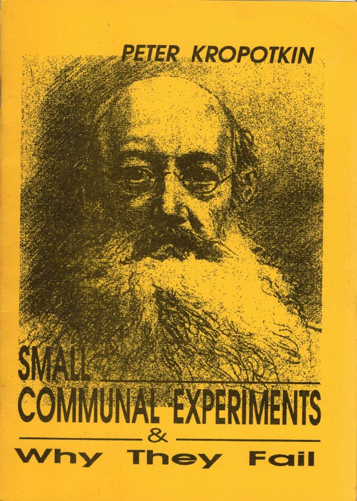 Small Communal Experiments And Why They Fail. Peter Kropotkin.