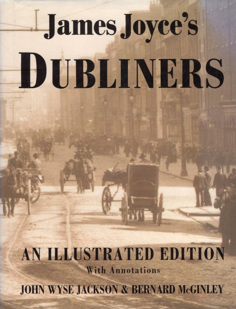 James Joyce's Dubliners: An Illustrated Edition (with annotations). James Joyce, John Wyse Jackson, Bernard McGinley.